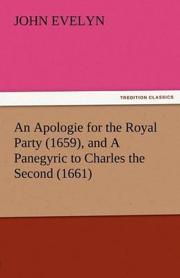 An Apologie for the Royal Party (1659), and a Panegyric to Charles the Second (1661)