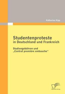 Studentenproteste in Deutschland Und Frankreich: Studiengeb Hren Und Contrat Premi Re Embauche