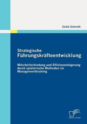 Strategische F Hrungskr Fteentwicklung: Mitarbeiterbindung Und Effizienzsteigerung Durch Spielerische Methoden Im Managementtraining