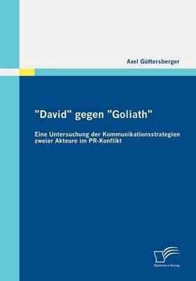 David  Gegen  Goliath : Eine Untersuchung Der Kommunikationsstrategien Zweier Akteure Im PR-Konflikt