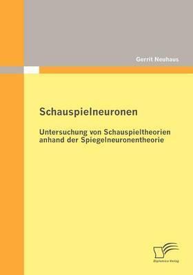Schauspielneuronen: Untersuchung Von Schauspieltheorien Anhand Der Spiegelneuronentheorie