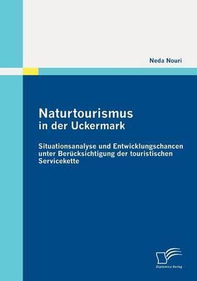 Naturtourismus in Der Uckermark: Situationsanalyse Und Entwicklungschancen Unter Ber Cksichtigung Der Touristischen Servicekette