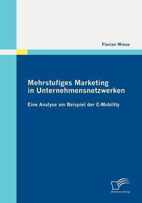 Mehrstufiges Marketing in Unternehmensnetzwerken: Eine Analyse Am Beispiel Der E-Mobility