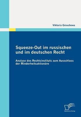 Squeeze-Out Im Russischen Und Im Deutschen Recht: Analyse Des Rechtsinstituts Zum Ausschluss Der Minderheitsaktion Re