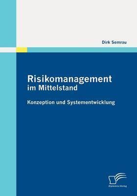 Risikomanagement Im Mittelstand: Konzeption Und Systementwicklung
