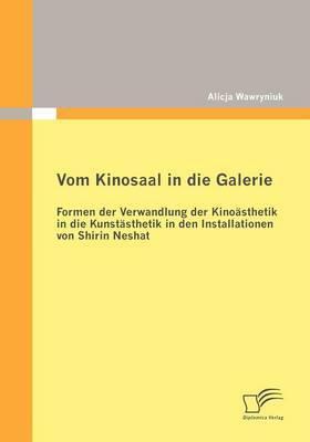 Vom Kinosaal in Die Galerie: Formen Der Verwandlung Der Kino Sthetik in Die Kunst Sthetik in Den Installationen Von Shirin Neshat