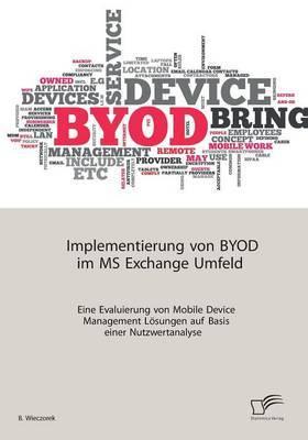 Implementierung Von Byod Im MS Exchange Umfeld: Eine Evaluierung Von Mobile Device Management Losungen Auf Basis Einer Nutzwertanalyse