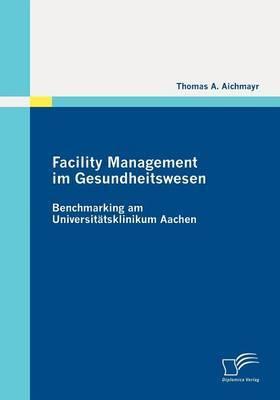 Facility Management Im Gesundheitswesen: Benchmarking Am Universit Tsklinikum Aachen