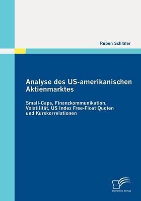 Analyse Des Us-Amerikanischen Aktienmarktes: Small-Caps, Finanzkommunikation, Volatilit T, Us Index Free-Float Quoten Und Kurskorrelationen