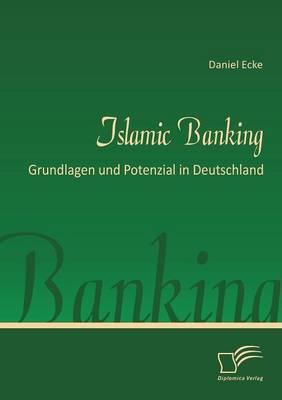 Islamic Banking: Grundlagen Und Potenzial in Deutschland