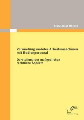Vermietung Mobiler Arbeitsmaschinen Mit Bedienpersonal: Darstellung Der Ma Geblichen Rechtlichen Aspekte