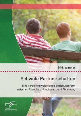 Schwule Partnerschaften: Eine Vergleichsweise Junge Beziehungsform Zwischen Akzeptanz, Ambivalenz Und Ablehnung