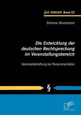 Die Entwicklung Der Deutschen Rechtsprechung Im Veranstaltungsbereich: Veranstalterhaftung Bei Personensch Den