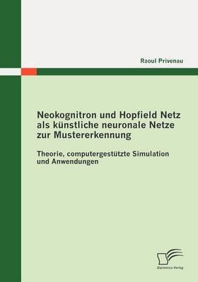 Neokognitron Und Hopfield Netz ALS K Nstliche Neuronale Netze Zur Mustererkennung: Theorie, Computergest Tzte Simulation Und Anwendungen