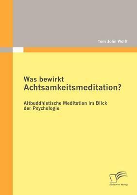 Was Bewirkt Achtsamkeitsmeditation? Altbuddhistische Meditation Im Blick Der Psychologie