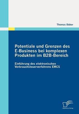 Potentiale Und Grenzen Des E-Business Bei Komplexen Produkten Im B2B-Bereich: Einf Hrung Des Elektronischen Verbrauchsteuerverfahrens Emcs