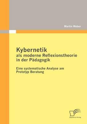 Kybernetik ALS Moderne Reflexionstheorie in Der P Dagogik: Eine Systematische Analyse Am Prototyp Beratung