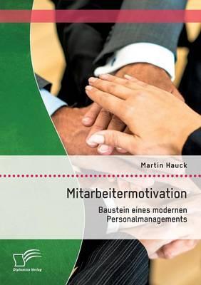 Mitarbeitermotivation: Baustein Eines Modernen Personalmanagements