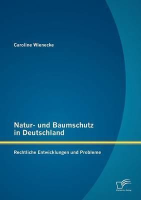 Natur- Und Baumschutz in Deutschland: Rechtliche Entwicklungen Und Probleme