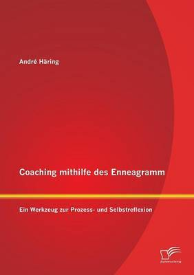 Coaching Mithilfe Des Enneagramm - Ein Werkzeug Zur Prozess- Und Selbstreflexion