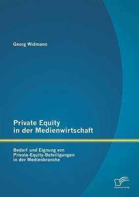 Private Equity in Der Medienwirtschaft: Bedarf Und Eignung Von Private-Equity-Beteiligungen in Der Medienbranche