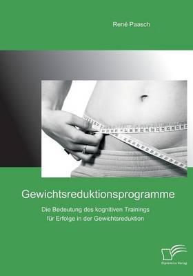 Gewichtsreduktionsprogramme: Die Bedeutung Des Kognitiven Trainings Fur Erfolge in Der Gewichtsreduktion