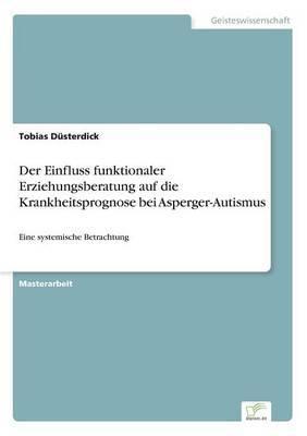 Der Einfluss Funktionaler Erziehungsberatung Auf Die Krankheitsprognose Bei Asperger-Autismus