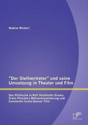 Der Stellvertreter Und Seine Umsetzung in Theater Und Film: Das Politische in Rolf Hochhuths Drama, Erwin Piscators Buhneninszenierung Und Constanti