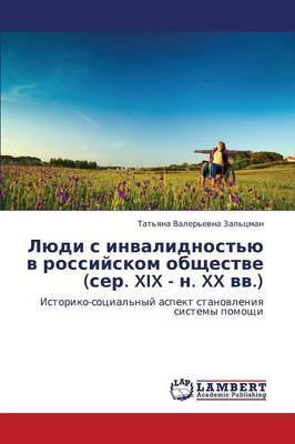 Lyudi S Invalidnost'yu V Rossiyskom Obshchestve (Ser. XIX - N. XX VV.)