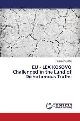 Eu - Lex Kosovo Challenged in the Land of Dichotomous Truths
