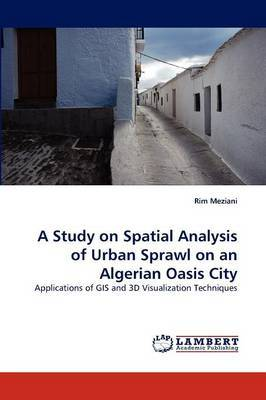 A Study on Spatial Analysis of Urban Sprawl on an Algerian Oasis City