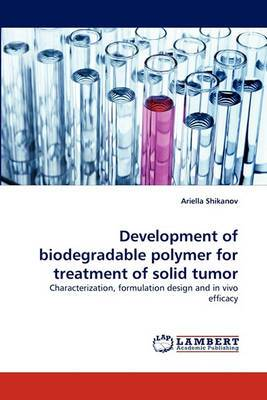 Development of Biodegradable Polymer for Treatment of Solid Tumor