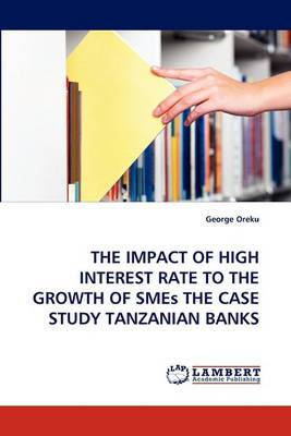 The Impact of High Interest Rate to the Growth of Smes the Case Study Tanzanian Banks