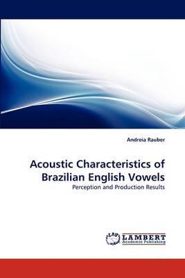 Acoustic Characteristics of Brazilian English Vowels