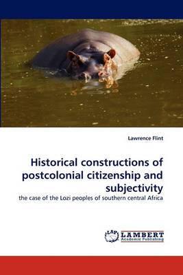 Historicalconstructionsof Postcolonialcitizenshipand Subjectivity