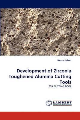 Development of Zirconia Toughened Alumina Cutting Tools