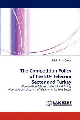 The Competition Policy of the Eu- Telecom Sector and Turkey