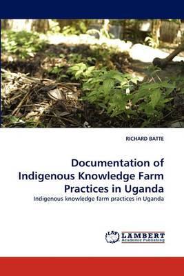 Documentation of Indigenous Knowledge Farm Practices in Uganda