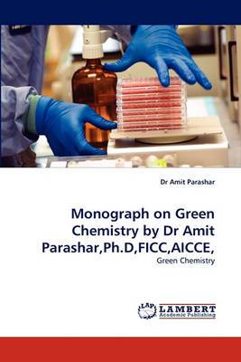 Monograph on Green Chemistry by Dr Amit Parashar, PH.D, Ficc, Aicce,