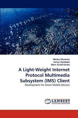 A Light-Weight Internet Protocol Multimedia Subsystem (IMS) Client