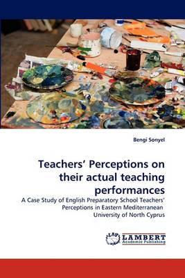 Teachers' Perceptions on Their Actual Teaching Performances