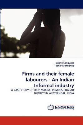 Firms and Their Female Labourers - An Indian Informal Industry