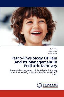 Patho-Physiology of Pain and Its Management in Pediatric Dentistry