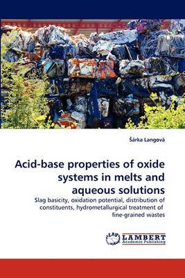 Acid-Base Properties of Oxide Systems in Melts and Aqueous Solutions
