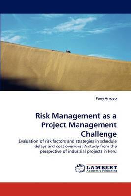 Risk Management as a Project Management Challenge