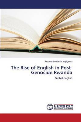The Rise of English in Post-Genocide Rwanda