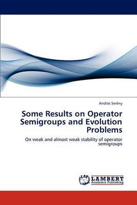 Some Results on Operator Semigroups and Evolution Problems