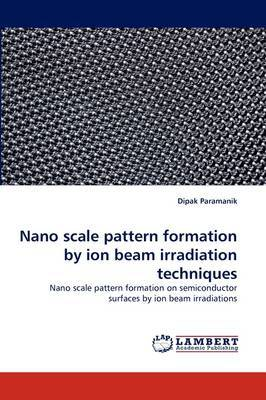 Nano Scale Pattern Formation by Ion Beam Irradiation Techniques