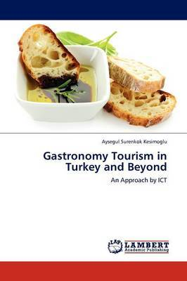 Gastronomy Tourism in Turkey and Beyond