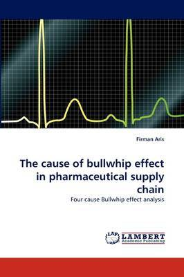 The Cause of Bullwhip Effect in Pharmaceutical Supply Chain